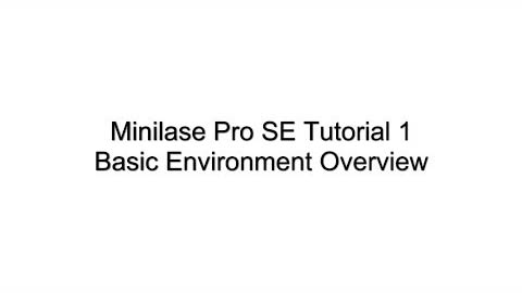 Minilase Pro SE Tutorial 1 - Basic Environment Overview