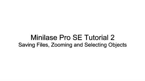 Minilase Pro SE Tutorial 2 - Saving Files, Zooming, Selecting Objects