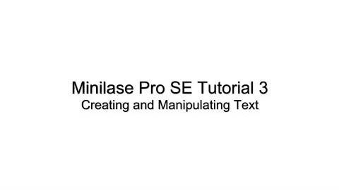 Minilase Pro SE Tutorial 3 Creating and Manipulating Text